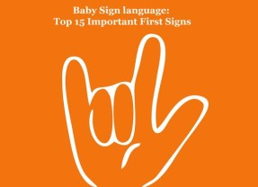 Baby Sign language: Top 15 Important First Signs